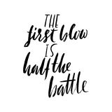The first blow is half the battle. Hand drawn lettering proverb. Vector typography design. Handwritten inscription. Royalty Free Stock Image
