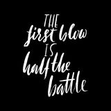 The first blow is half the battle. Hand drawn lettering proverb. Vector typography design. Handwritten inscription. Stock Photo