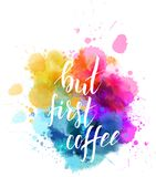 But first coffee hand lettering splash. But first coffee hand lettering phrase on watercolor imitation color splash. Modern calligraphy inspirational quote Stock Photos