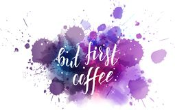 But first coffee hand lettering splash. But first coffee hand lettering phrase on watercolor imitation color splash. Modern calligraphy inspirational quote Stock Photo