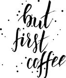 But first coffee handwritten text. But first coffee handwritten modern calligraphy text. Inspirational quote. Dots decoration Royalty Free Stock Images