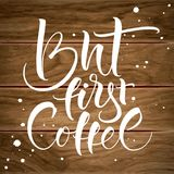 But First Coffee. Inspirational quote. Modern calligraphy, brush painted letters on wood background. Vector illustration. Template for banners, cards, appareil Stock Photography
