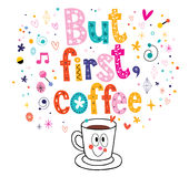 But first coffee. Lettering with cute coffee cup character Stock Image