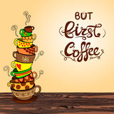`But first coffee` lettering with hand drawn VECTOR doodle stack of cups. On wooden table Stock Photography
