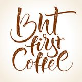 But first coffee. Lettering. But first coffee. Modern calligraphy for home decor, advertising, greeting card, prints and posters. Brush painted letters, vector Stock Photography