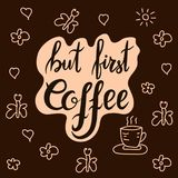 But first coffee. Lettering, quoter but first coffee. Hand drawn vector inscription, calligraphy. Hand written motivational word about coffee. Could be used for Royalty Free Stock Photo
