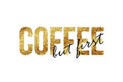 But First Coffee quote concept vector illustration. Black But first text on golden Coffee word on white background. But First Coffee quote concept vector Royalty Free Stock Photos
