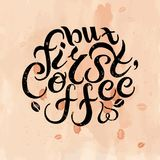 But First Coffee quote on textured background. Hand drawn lettering  illustration. Banner, poster, web, menu, coffee shop, card template. Lettering isolated on Stock Photo