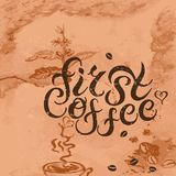 First Coffee quote on textured background. Hand drawn lettering  illustration. Banner, poster, web, menu, coffee shop, card template. Lettering  on background Stock Photo