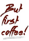 But first coffee! - Vector. The exclamation: But first coffee! - vector Stock Image