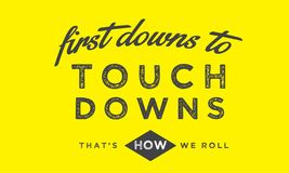 First downs to touch downs that`s how we roll. Quote illustration royalty free illustration