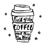 First grab a coffee and then the world. Cup of coffee with the words First grab a coffee and then the world. Vector illustration on white background Stock Photography