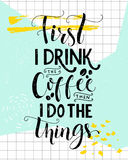 First I drink the coffee, then I do the things. Coffee quote print, cafe poster, kitchen wall art decoration. Vector Royalty Free Stock Images