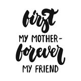 First my mother - forever my friend - hand drawn lettering phrase isolated on the white background. Fun brush ink vector. Illustration for banners, greeting Stock Photo