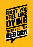 First You Feel Like Dying. Then You Feel Reborn. Workout and Fitness Gym Design Element Concept. Stock Photography