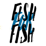 Fish for fish hand drawn. Lettering, quote fish for fish, hand drawn with brush pen, inc. Vector. Inscription could be used for fishing club, sport fishing club Stock Images