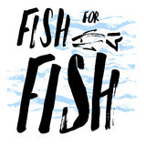Fish for fish hand drawn. Lettering, quote fish for fish, hand drawn with brush pen, inc. Vector. Inscription could be used for fishing club, sport fishing club Royalty Free Stock Photo