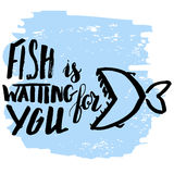 Fish is waiting for you. Lettering, quote fish is waiting for you, hand drawn with brush pen, inc. Vector. Inscription could be used for fishing club, sport Royalty Free Stock Photos