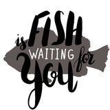 Fish is waiting for you. Lettering, quote fish is waiting for you on fish silhouette, hand drawn with brush pen, inc. Vector. Inscription could be used for Royalty Free Stock Images