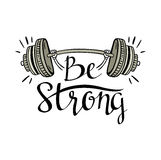 Fitness bodybuilding hand drawn vector label with stylish lettering - 'Be strong'. Stock Image