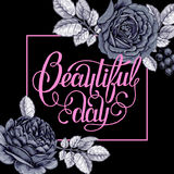 Floral lettering. The phrase beautiful day. Ink hand lettering on a black background with the image of roses flower Royalty Free Stock Photography