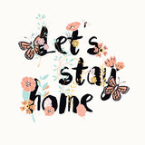 Flowers typography poster design, text and florals, let`s stay h Stock Images