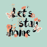 Flowers typography poster design, text and florals, let`s stay h Royalty Free Stock Photography