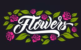 Fluwers lettering. Handmade modern calligraphy and flowers elements vector illustration