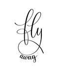 Fly away black and white hand written ink lettering positive quo. Te about travel, calligraphy illustration Royalty Free Stock Images