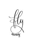Fly away black and white hand written ink lettering positive. Quote about travel, calligraphy vector illustration Royalty Free Stock Photos