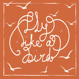 Fly like a bird. Hand-drawn lettering quote on the bright orange background. Royalty Free Stock Photography
