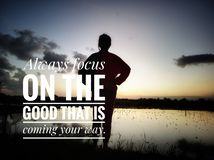 Focus on the good inspirational quote royalty free stock images