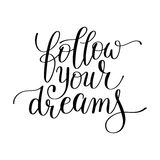 Follow your dreams handwritten calligraphy lettering quote. To  design greeting card, poster, banner, printable wall art, t-shirt and other, vector illustration Royalty Free Stock Images