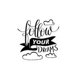 Follow your dreams handwritten calligraphy lettering quote. To design greeting card, poster, banner, printable wall art, t-shirt and other, vector illustration Stock Photos