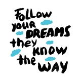 Follow your dreams they know the way. positive quote royalty free illustration