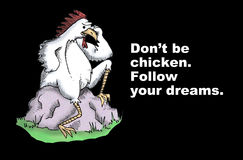 Follow Your Dreams. Life illustration showing a chicken and the words, 'Don't be chicken.  Follow your dreams Stock Photography