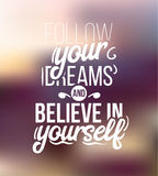 Follow youre dreams and believe in yourself. Follow youre dreams and belive in yourself. Blurred background. Hand drawn poster. Vector typography Stock Images