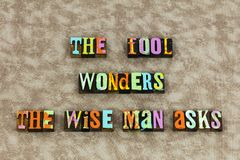 Fool expert wise man ask. Letterpress typography message wonder woman wonders questions asks question intelligence education learning reading teaching school vector illustration