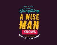 Only a fool knows everything, a wise man knows how little he knows. Motivational quote stock illustration