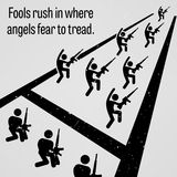 Fools Rush in Where Angels Fear to Tread. A motivational and inspirational poster representing the proverb sayings, Fools Rush in Where Angels Fear to Tread with royalty free illustration