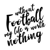 Without football my life is worth nothing. Football card. Ink illustration. Modern brush calligraphy. Isolated on white background stock illustration