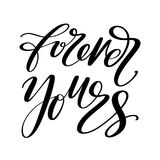 Forerver yours words. Hand drawn creative calligraphy and brush pen lettering, design for holiday greeting cards, prints. T-shirts and invitations. Monochrome stock illustration