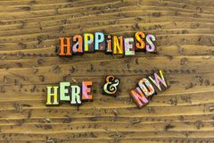 Happiness here now forever. Forever happy happiness today here now typography always joy peace purity enjoyment positive attitude thinking optimism tomorrow royalty free stock photo