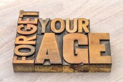 Forget your age inspirational advice. In vintage letterpress wood type Royalty Free Stock Photography