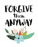 Forgive Them Anyway. Inspiring quote typography design with Floral Accents Royalty Free Stock Image