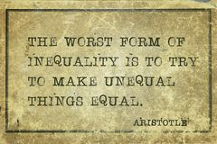 Form of inequality Aristotle. The worst form of inequality is to try to make unequal things equal - ancient Greek philosopher Aristotle quote printed on grunge royalty free stock photography