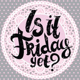 Is it friday yet lettering. Vector Hand drawn friday quote on pink lace background Royalty Free Stock Image