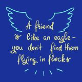 A friend is like an eagle - you don't find them flying in flocks. Handwritten motivational quote. Print for inspiring poster, t-shirt, bag, logo, greeting Stock Images