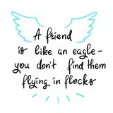 A friend is like an eagle - you don't find them flying in flocks - handwritten motivational quote stock photography