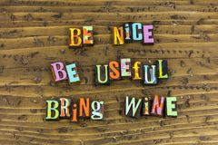 Be nice useful bring wine friends. Friendship friend nice useful bring wine drink beer letterpress relationship socialize party love romance romantic humorous royalty free stock photo